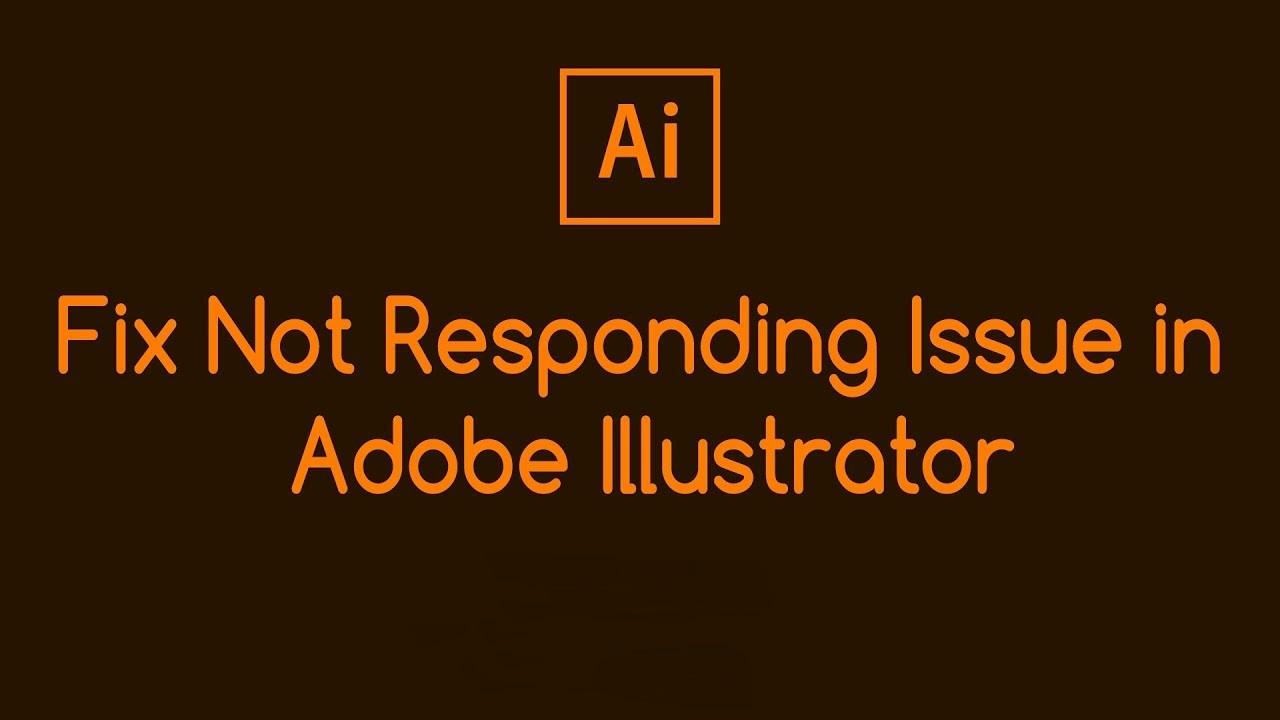 Adobe Illustrator not responding