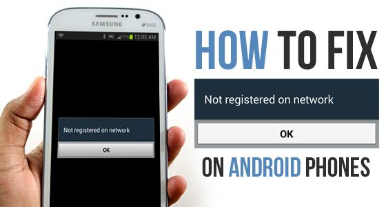 Fix Not Registered On Network error on Samsung Galaxy Phones