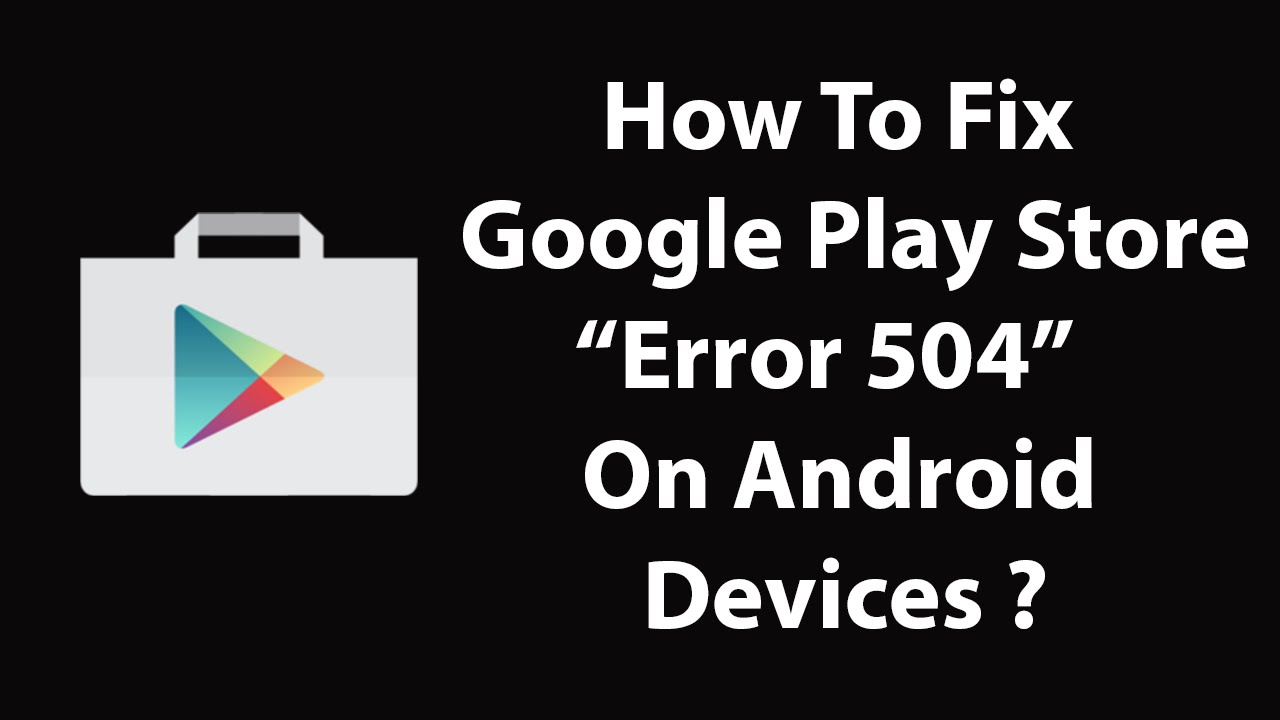 How to Fix Google Play Store Error 504